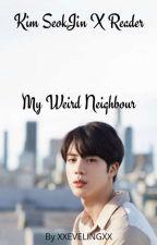 Kim Seokjin X Reader | My Weird Neighbour  by Xxevelingxx