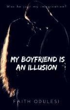 My boyfriend is an illusion ✔ by faithodulesi
