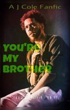 You're My Brother~J Cole fanfiction [Discontinued] by Zozzita4Life