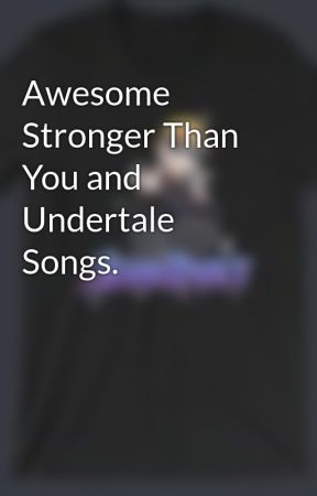 Awesome Stronger Than You and Undertale Songs  - Chara, Frisk, Sans