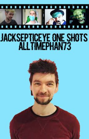 Jacksepticeye One Shots by AllTimePhan73