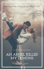 An Angel Killed My Demons by 007Myou