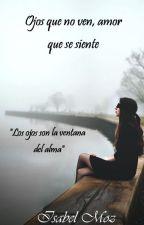Ojos que no ven, amor que se siente by PerfectWriting13