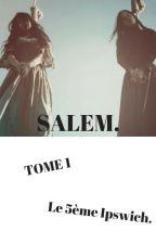 Salem - Le 5ème Ipswich [T.1] by LauueeRacontee
