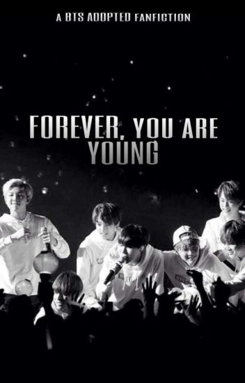 Forever, You are Young- BTS Adopted // Book 1 [COMPLETED & EDITING]
