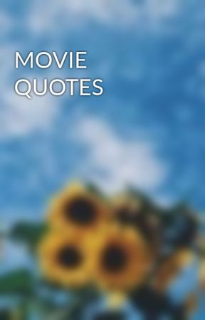 MOVIE QUOTES by Wolf_with_a_pen_