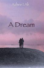 A Dream by AzheeIAli