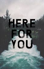 Here For You by slytherindrarrylover