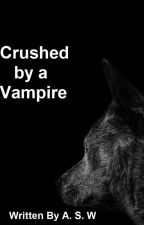 Crushed by a Vampire-Seed Story by AdinaTheFierce