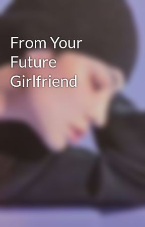From Your Future Girlfriend by Lorrrviaaa