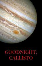 Goodnight, Callisto by JaredTaylor94