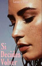 Si Decides Volver |Demi Lovato by lovingtodemi