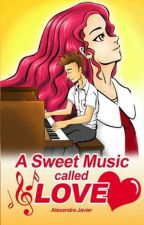 A Sweet Music Called Love [PUBLISHED UNDER LIFEBOOKS PUBLISHING] by alexajavierlifebooks