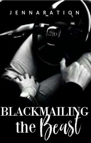 Blackmailing the Beast (on-going)