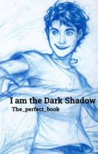 I am The Dark Shadow (PERCY JACKSON FANFIC) by the_perfect_book