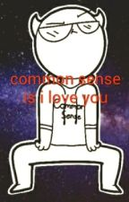 Common sense Is That I Love You (somethingelseyt x reader) by HufflepuffSpidey