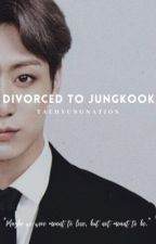 Divorced to Jungkook  by taehyungnation