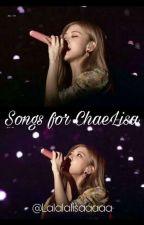 Songs For Chaelisa by lalalalisaaaaa