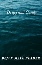 Drugs and Candy (Ben X Male!Reader) by Hanjuryoku