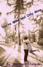 You're Mine and Only Mine by martinez13forever