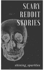 Scary Reddit Stories by shining_sparkles