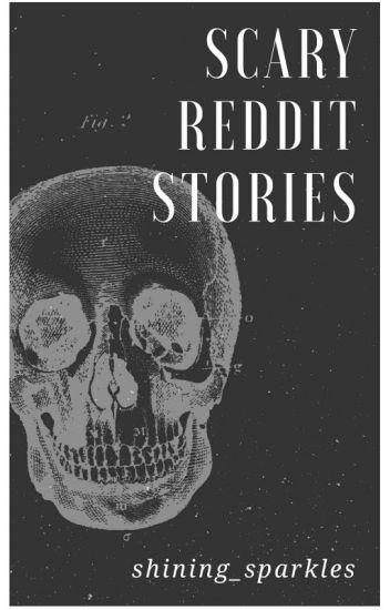 Scary Reddit Stories - xoxoESxoxo - Wattpad