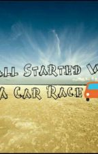 It all started with a car race by Beelkisuh
