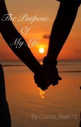 The Purpose Of My Life by Cocoa_Bean12
