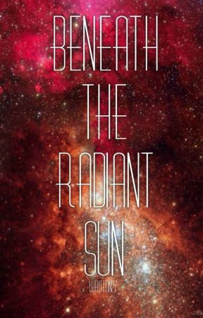 Beneath the Radiant Sun by writeon27