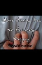 Short Stories for the Sexually Hungry by ThinkWithYourHead