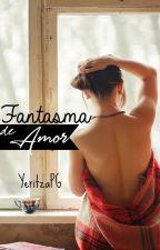 Fantasma De Amor© (Terminado) by YeritzaPG