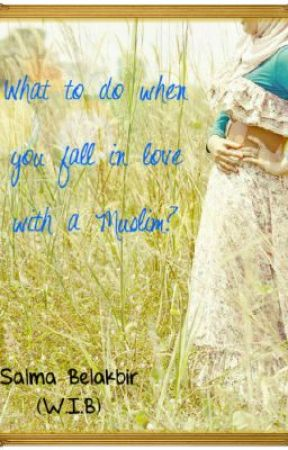 What to do when you fall for a Muslim? [ON HOLD] by WritingIsBeauty