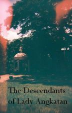The Descendants of Lady Angkatan by ajquieng