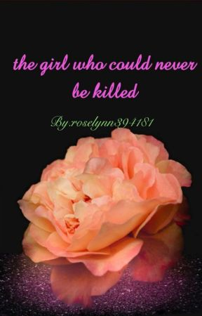 The Girl Who Could Never Be Killed.  by roselynn181