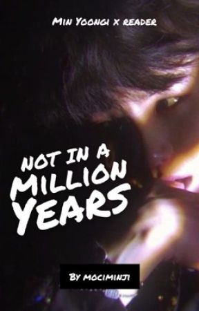not in a million years ✔ | Min Yoongi x Reader by mociminji