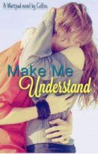 Make Me Understand by celfiec