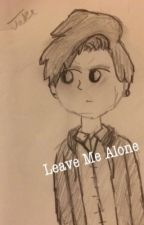 Leave Me Alone by NewtOrionMcCall