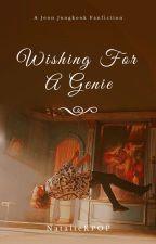 Wishing For A Genie |J.JK X Reader| by NatalieKPOP