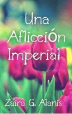Una aflicción imperial by ZairaAlanis