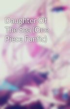 Daughter Of The Sea (One Piece Fanfic) by Ehriii