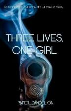 Three Lives, One Girl by paper_dandelions