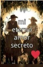 Mi Eterno Amor Secreto by marianamorenaduran