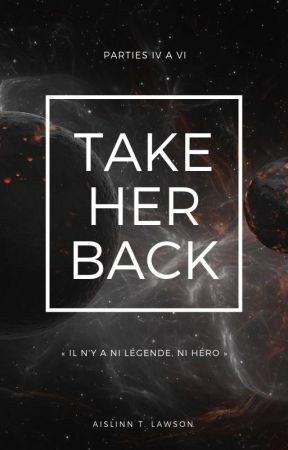 Take Her Back (Parties IV à VI) by Aislinn_Thb