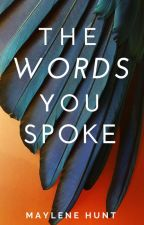 The Words You Spoke by MayleneHunt