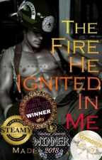 The Fire He Ignited In Me by Made1ineHatter