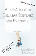 Alana's Book of Peculiar Sketches and Drawings by ahalsted78