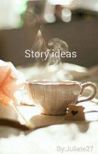 Story Ideas by Juliete1227