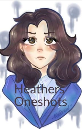 Heathers Oneshots (Completed) by AuthorGabe