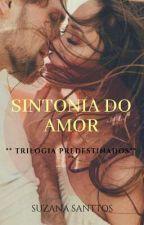 Trilogia Predestinados - Sintonia do amor Livro 1  by SuzanaSanttos