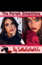 The Purest Intentions by SaMaRaHwHiTe
